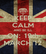 KEEP CALM AND BE ILL ON:  19th MARCH '12 - Personalised Poster A4 size