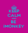 KEEP CALM AND BE  iMONKEY - Personalised Poster A4 size