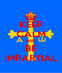 KEEP CALM AND BE IMPARTIAL - Personalised Poster A4 size