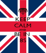 KEEP CALM AND BE IN  8S - Personalised Poster A4 size