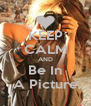 KEEP CALM AND Be In A Picture - Personalised Poster A4 size