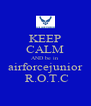 KEEP CALM AND be in  airforcejunior  R.O.T.C - Personalised Poster A4 size