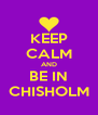 KEEP CALM AND BE IN CHISHOLM - Personalised Poster A4 size