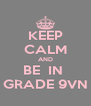 KEEP CALM AND BE  IN  GRADE 9VN - Personalised Poster A4 size