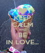 KEEP CALM AND BE IN LOVE... - Personalised Poster A4 size