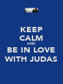 KEEP CALM AND BE IN LOVE WITH JUDAS - Personalised Poster A4 size