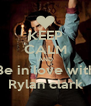 KEEP CALM AND Be in love with Rylan clark - Personalised Poster A4 size