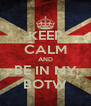 KEEP CALM AND BE IN MY BOTW - Personalised Poster A4 size