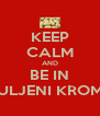 KEEP CALM AND BE IN OGULJENI KROMPIR - Personalised Poster A4 size