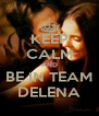 KEEP CALM AND BE IN TEAM DELENA - Personalised Poster A4 size