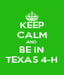 KEEP CALM AND  BE IN TEXAS 4-H - Personalised Poster A4 size