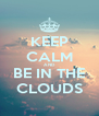 KEEP CALM AND BE IN THE CLOUDS - Personalised Poster A4 size