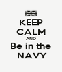 KEEP CALM AND Be in the   NAVY  - Personalised Poster A4 size