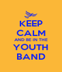 KEEP CALM AND BE IN THE YOUTH BAND - Personalised Poster A4 size