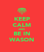 KEEP CALM AND BE IN WASON - Personalised Poster A4 size