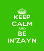 KEEP CALM AND BE IN'ZAYN - Personalised Poster A4 size