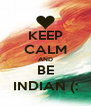 KEEP CALM AND BE INDIAN (: - Personalised Poster A4 size