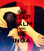 KEEP CALM AND BE INGA - Personalised Poster A4 size