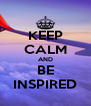 KEEP CALM AND BE INSPIRED - Personalised Poster A4 size