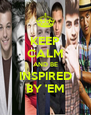 KEEP CALM AND BE INSPIRED BY 'EM - Personalised Poster A4 size