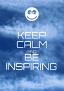 KEEP CALM AND BE INSPIRING - Personalised Poster A4 size