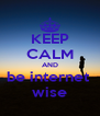 KEEP CALM AND be internet  wise - Personalised Poster A4 size