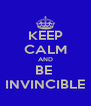 KEEP CALM AND BE  INVINCIBLE - Personalised Poster A4 size
