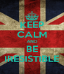 KEEP CALM AND BE IRESISTIBLE - Personalised Poster A4 size
