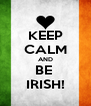 KEEP CALM AND BE  IRISH! - Personalised Poster A4 size