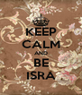 KEEP CALM AND BE ISRA - Personalised Poster A4 size