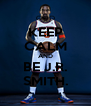 KEEP CALM AND BE J.R. SMITH. - Personalised Poster A4 size