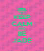 KEEP CALM AND BE JADE - Personalised Poster A4 size