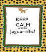 KEEP  CALM AND BE Jaguar-iffic!  - Personalised Poster A4 size
