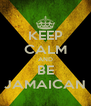 KEEP CALM AND BE JAMAICAN - Personalised Poster A4 size