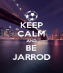 KEEP CALM AND BE JARROD - Personalised Poster A4 size
