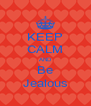 KEEP CALM AND Be Jealous - Personalised Poster A4 size