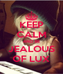 KEEP CALM AND BE JEALOUS OF LUX - Personalised Poster A4 size