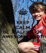 KEEP CALM AND BE JEALOUS OF MY AWESOME BROTHER! - Personalised Poster A4 size