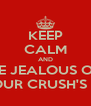 KEEP CALM AND BE JEALOUS OF YOUR CRUSH'S GF - Personalised Poster A4 size