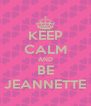 KEEP CALM AND BE JEANNETTE - Personalised Poster A4 size