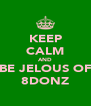 KEEP CALM AND BE JELOUS OF 8DONZ - Personalised Poster A4 size