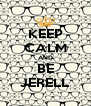 KEEP CALM AND BE JERELL - Personalised Poster A4 size