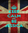 KEEP CALM AND BE JESSICA - Personalised Poster A4 size