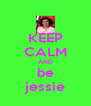 KEEP CALM AND be jessie - Personalised Poster A4 size