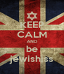 KEEP CALM AND be jewishiss - Personalised Poster A4 size