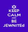 KEEP CALM AND BE JEWNITEd - Personalised Poster A4 size