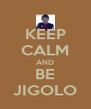 KEEP CALM AND BE JIGOLO - Personalised Poster A4 size