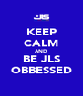 KEEP CALM AND BE JLS OBBESSED - Personalised Poster A4 size