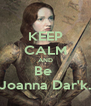 KEEP CALM AND Be  Joanna Dar'k. - Personalised Poster A4 size