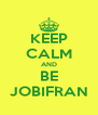 KEEP CALM AND BE JOBIFRAN - Personalised Poster A4 size
